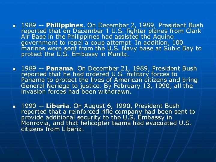 n n n 1989 -- Philippines. On December 2, 1989, President Bush reported that