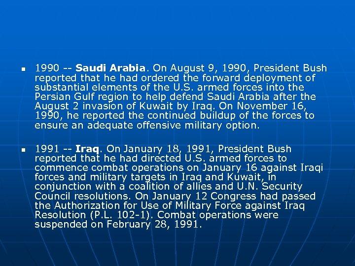 n n 1990 -- Saudi Arabia. On August 9, 1990, President Bush reported that