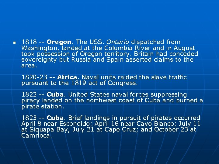 n 1818 -- Oregon. The USS. Ontario dispatched from Washington, landed at the Columbia