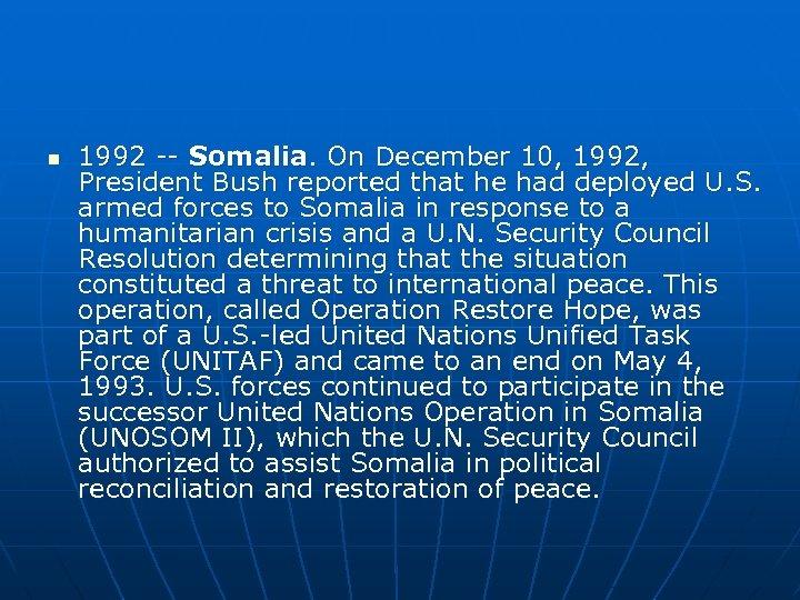 n 1992 -- Somalia. On December 10, 1992, President Bush reported that he had