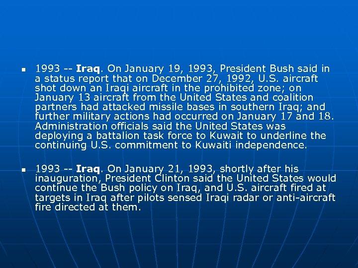 n n 1993 -- Iraq. On January 19, 1993, President Bush said in a