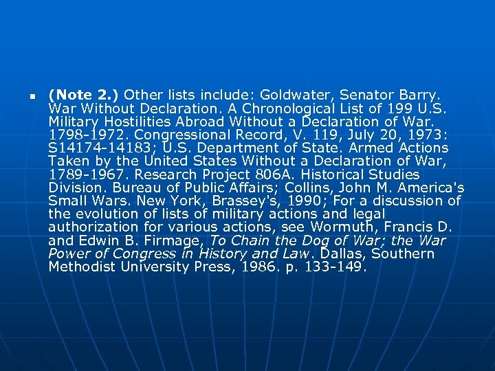 n (Note 2. ) Other lists include: Goldwater, Senator Barry. War Without Declaration. A