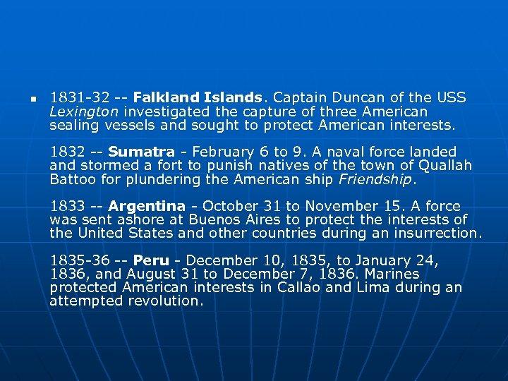 n 1831 -32 -- Falkland Islands. Captain Duncan of the USS Lexington investigated the