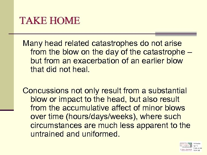 TAKE HOME Many head related catastrophes do not arise from the blow on the