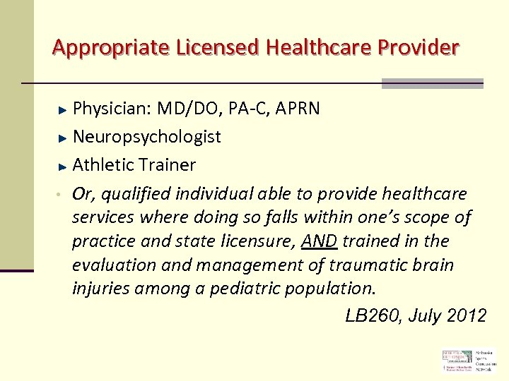 Appropriate Licensed Healthcare Provider • Physician: MD/DO, PA-C, APRN Neuropsychologist Athletic Trainer Or, qualified