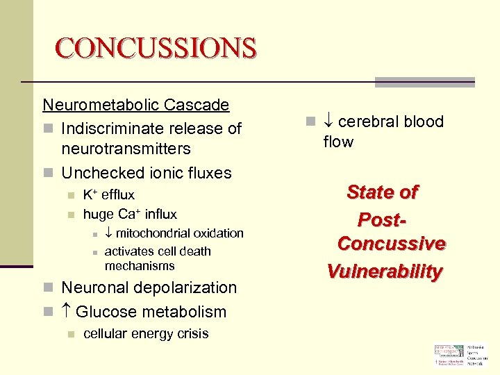 CONCUSSIONS Neurometabolic Cascade n Indiscriminate release of neurotransmitters n Unchecked ionic fluxes n n