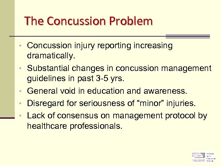 The Concussion Problem • Concussion injury reporting increasing • • dramatically. Substantial changes in