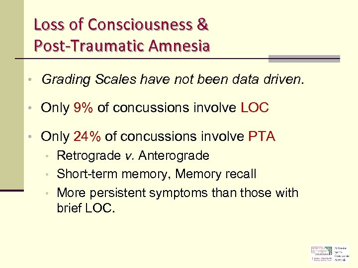 Loss of Consciousness & Post-Traumatic Amnesia • Grading Scales have not been data driven.