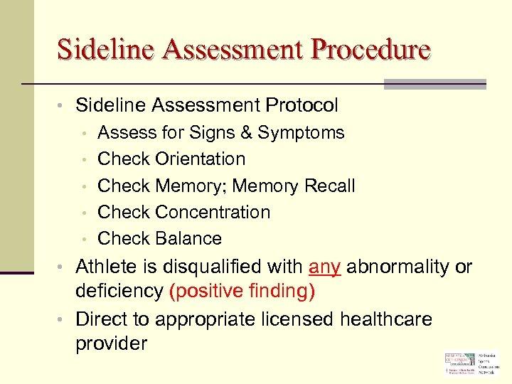 Sideline Assessment Procedure • Sideline Assessment Protocol • Assess for Signs & Symptoms •