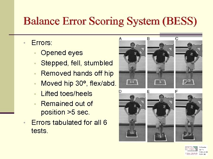 Balance Error Scoring System (BESS) • Errors: Opened eyes • Stepped, fell, stumbled •