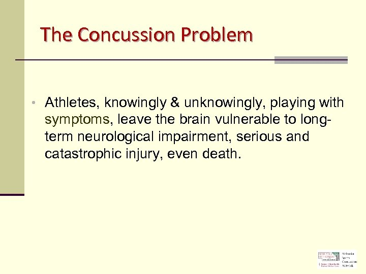 The Concussion Problem • Athletes, knowingly & unknowingly, playing with symptoms, leave the brain