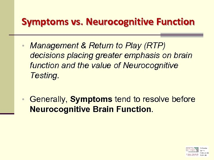 Symptoms vs. Neurocognitive Function • Management & Return to Play (RTP) decisions placing greater