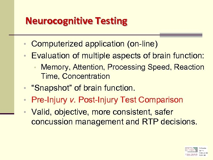 Neurocognitive Testing • Computerized application (on-line) • Evaluation of multiple aspects of brain function: