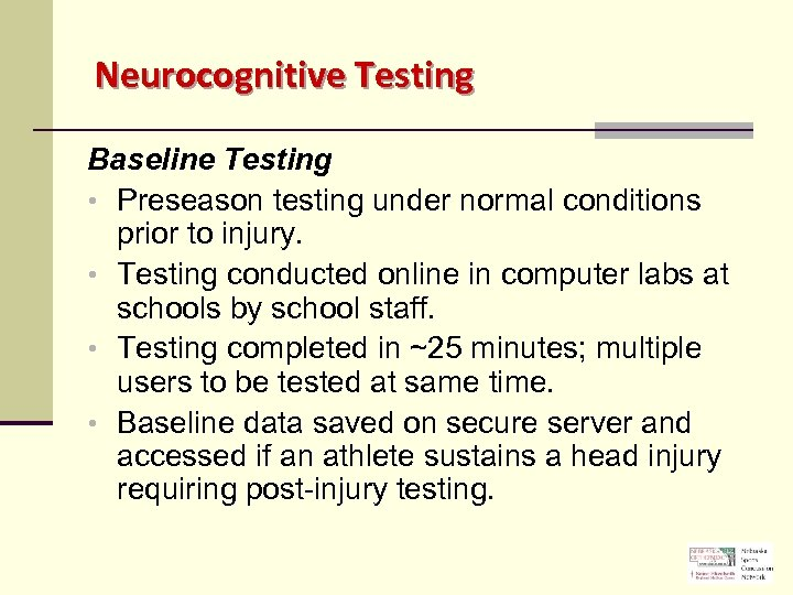 Neurocognitive Testing Baseline Testing • Preseason testing under normal conditions prior to injury. •