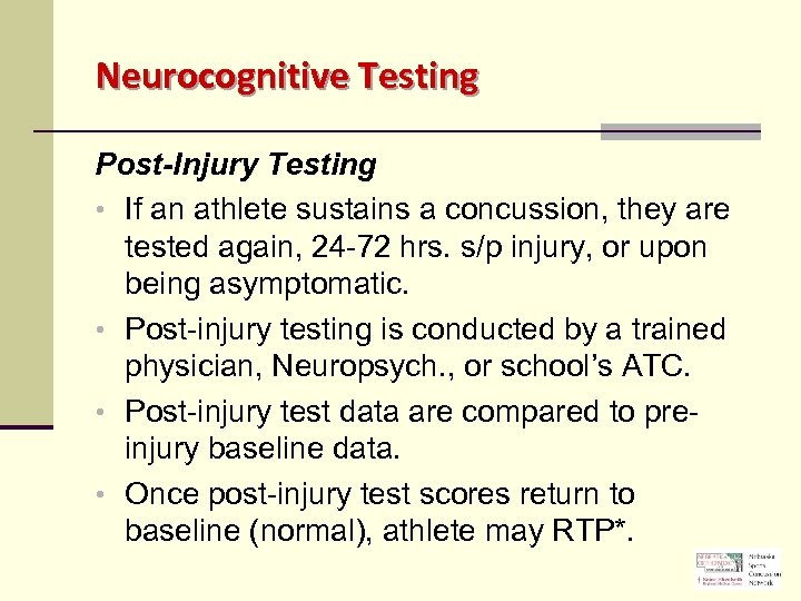 Neurocognitive Testing Post-Injury Testing • If an athlete sustains a concussion, they are tested