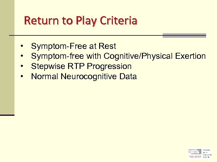 Return to Play Criteria • • Symptom-Free at Rest Symptom-free with Cognitive/Physical Exertion Stepwise
