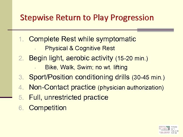 Stepwise Return to Play Progression 1. Complete Rest while symptomatic • Physical & Cognitive