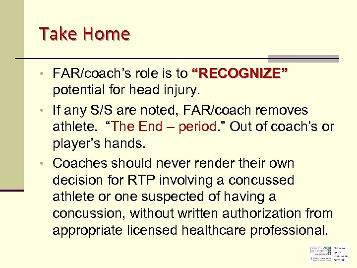 """Take Home • FAR/coach's role is to """"RECOGNIZE"""" potential for head injury. • If"""