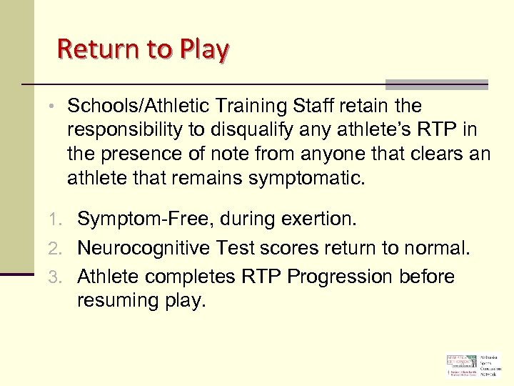 Return to Play • Schools/Athletic Training Staff retain the responsibility to disqualify any athlete's