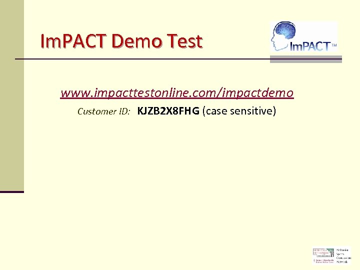Im. PACT Demo Test www. impacttestonline. com/impactdemo Customer ID: KJZB 2 X 8 FHG