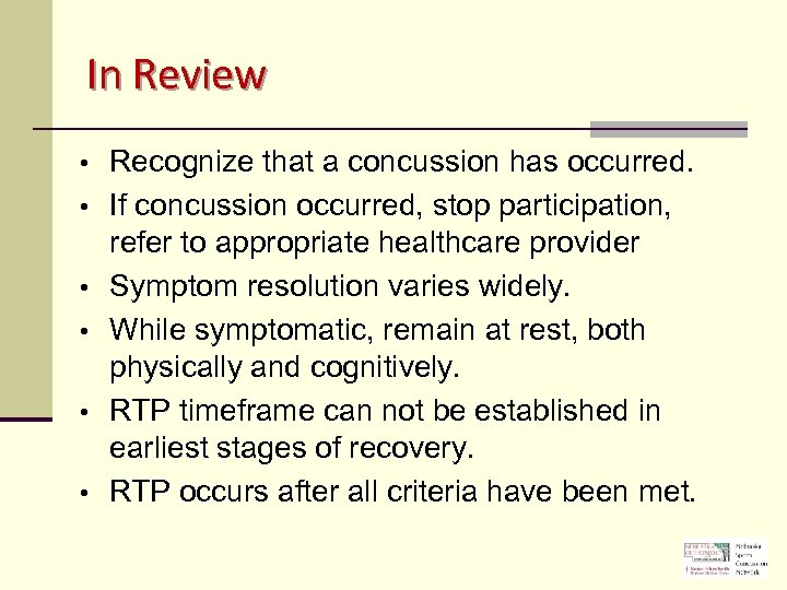 In Review • • • Recognize that a concussion has occurred. If concussion occurred,