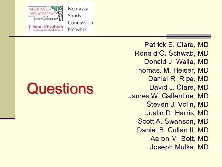 Questions Patrick E. Clare, MD Ronald O. Schwab, MD Donald J. Walla, MD Thomas.