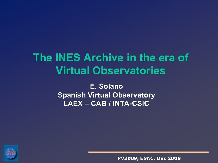 The INES Archive in the era of Virtual Observatories E. Solano Spanish Virtual Observatory