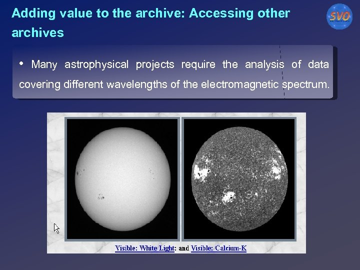 Adding value to the archive: Accessing other archives • Many astrophysical projects require the