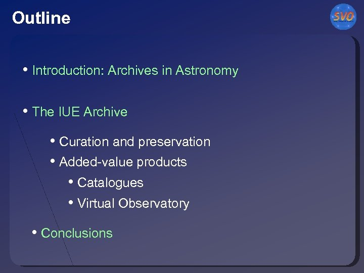Outline • Introduction: Archives in Astronomy • The IUE Archive • Curation and preservation