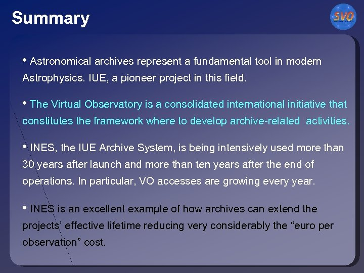 Summary • Astronomical archives represent a fundamental tool in modern Astrophysics. IUE, a pioneer