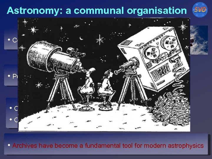 Astronomy: a communal organisation • Community-oriented instruments • Public data (after short proprietary times)