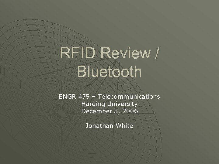 RFID Review / Bluetooth ENGR 475 – Telecommunications Harding University December 5, 2006 Jonathan