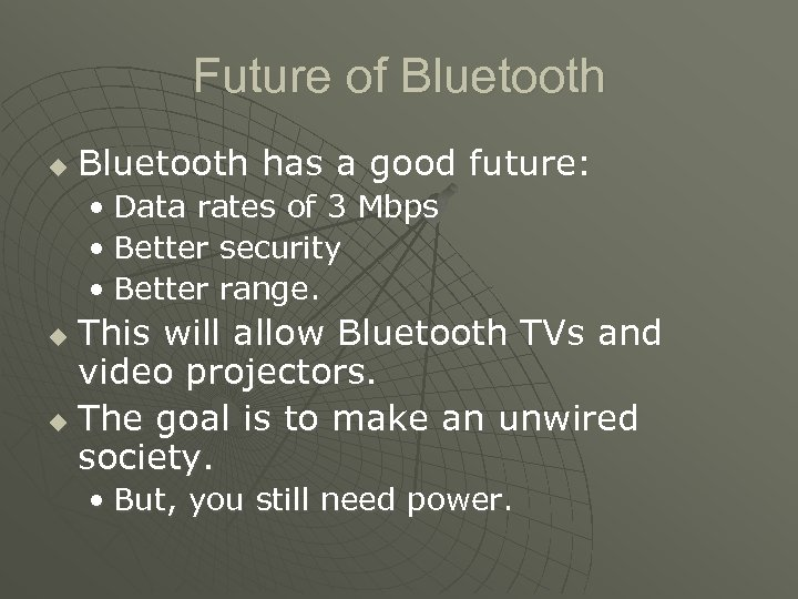 Future of Bluetooth u Bluetooth has a good future: • Data rates of 3