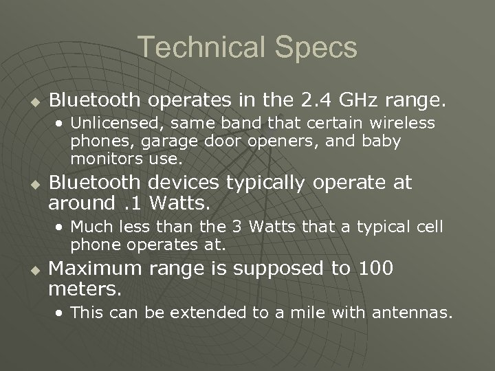 Technical Specs u Bluetooth operates in the 2. 4 GHz range. • Unlicensed, same