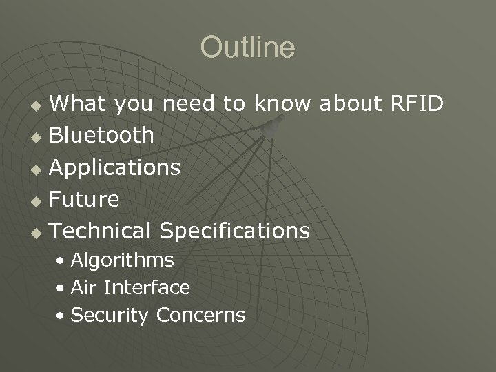 Outline What you need to know about RFID u Bluetooth u Applications u Future