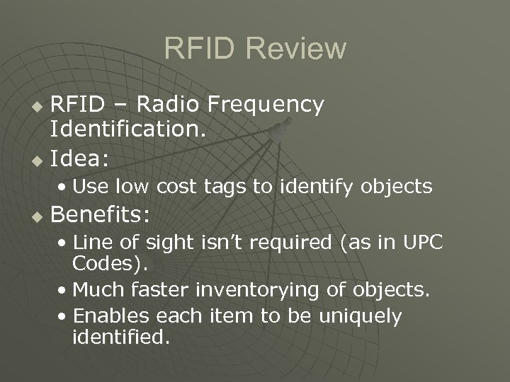 RFID Review RFID – Radio Frequency Identification. u Idea: u • Use low cost