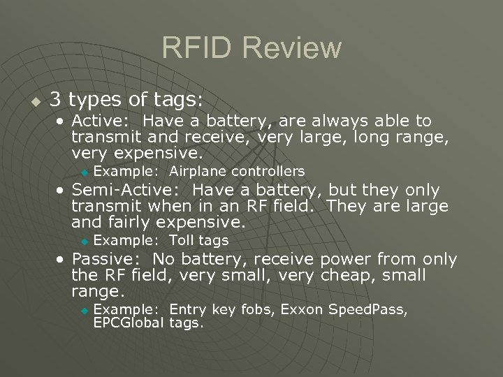 RFID Review u 3 types of tags: • Active: Have a battery, are always