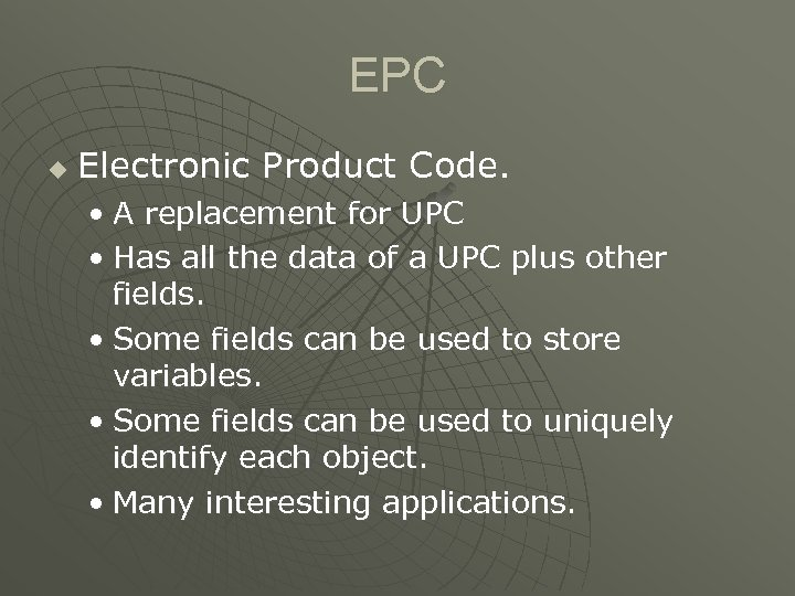 EPC u Electronic Product Code. • A replacement for UPC • Has all the