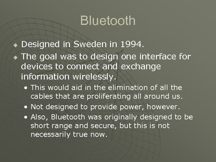 Bluetooth u u Designed in Sweden in 1994. The goal was to design one