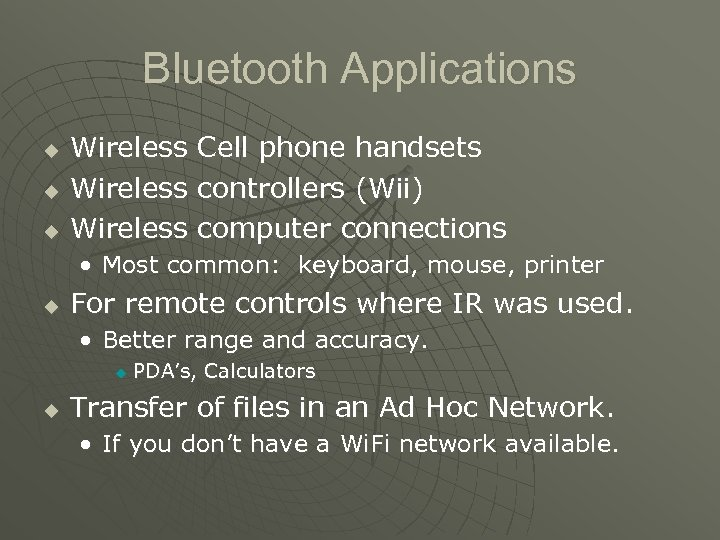 Bluetooth Applications u u u Wireless Cell phone handsets Wireless controllers (Wii) Wireless computer