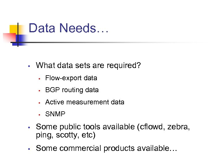 Data Needs… § What data sets are required? § § Active measurement data §