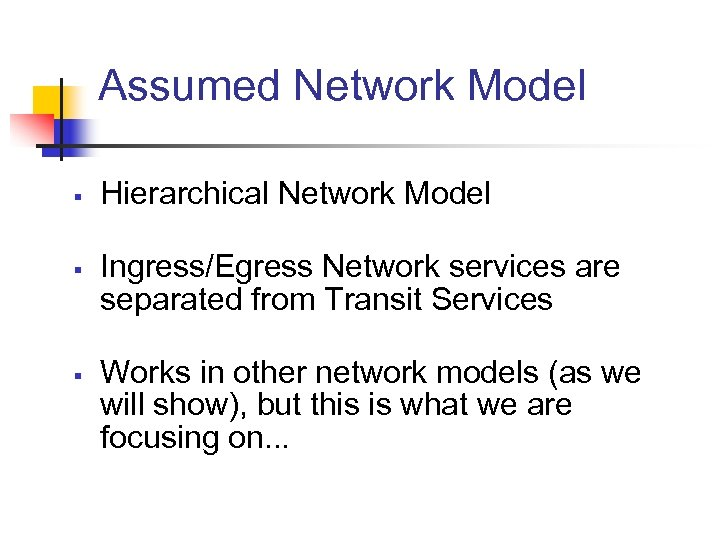 Assumed Network Model § § § Hierarchical Network Model Ingress/Egress Network services are separated