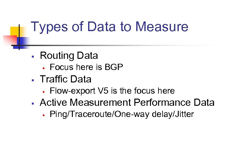 Types of Data to Measure § Routing Data § § Traffic Data § §