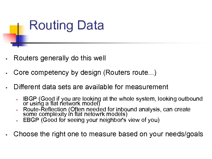 Routing Data § Routers generally do this well § Core competency by design (Routers