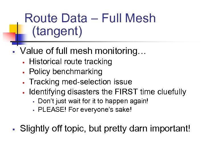 Route Data – Full Mesh (tangent) § Value of full mesh monitoring… § §