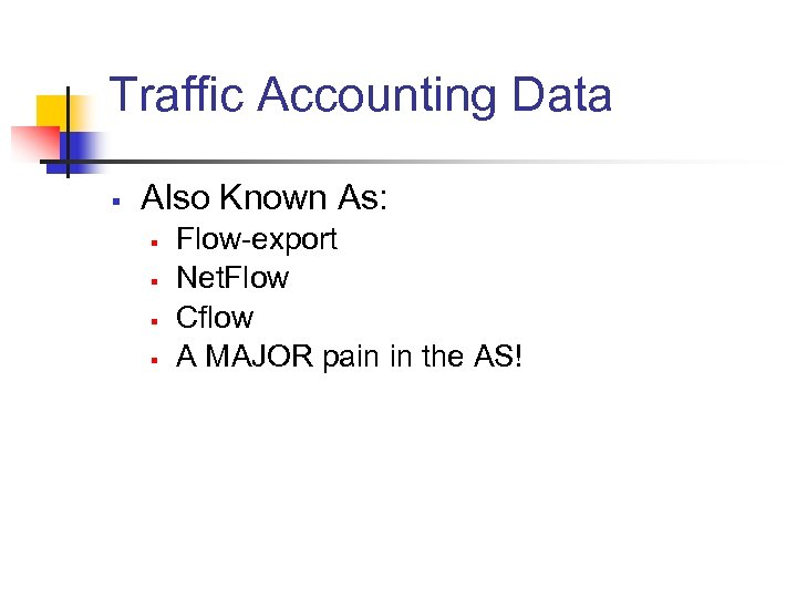 Traffic Accounting Data § Also Known As: § § Flow-export Net. Flow Cflow A