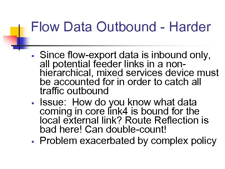 Flow Data Outbound - Harder § § § Since flow-export data is inbound only,
