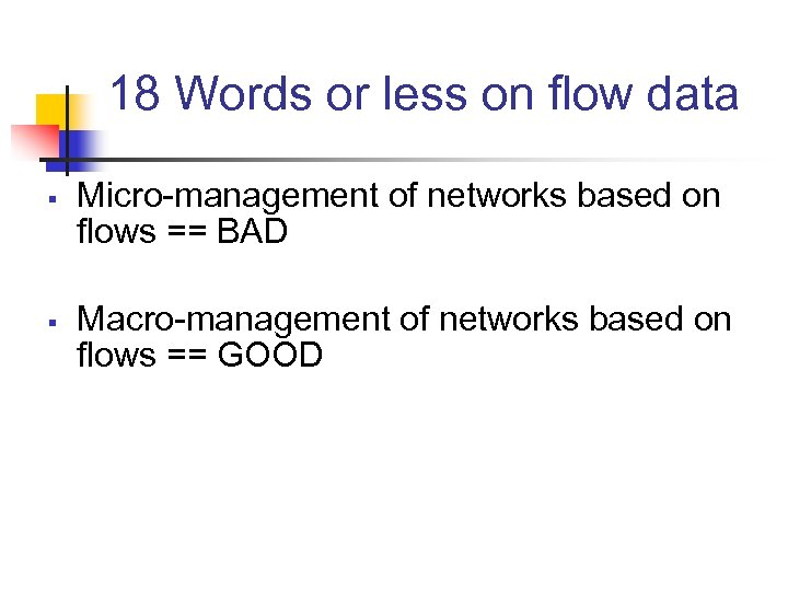 18 Words or less on flow data § § Micro-management of networks based on