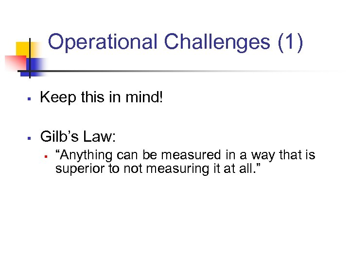 """Operational Challenges (1) § Keep this in mind! § Gilb's Law: § """"Anything can"""
