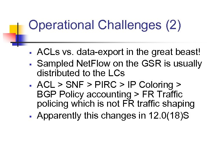 Operational Challenges (2) § § ACLs vs. data-export in the great beast! Sampled Net.